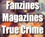 Fanzines-Magazines-True Crime