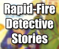 Rapid-Fire Detective Stories