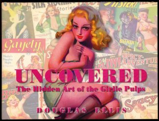 Uncovered: The Hidden Art Of The Girlie Pulps - 1st Print - -/03 - NF/NF - 74-104527